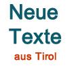 Neue Texte aus Tirol